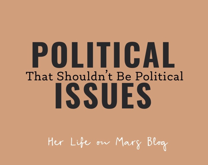 6 Political Issues That Shouldn't BePolitical